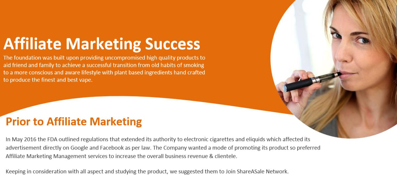 Vaping Company – Affiliate Marketing Success, Vaping Company – Affiliate Marketing, Vaping Affiliate Programs To Profit From The Vape, Vaping Affiliate Programs - High Paying Affiliate Programs, The Best Vape Affiliate Programs, Vape Affiliate Programs With Great Commissions, vape affiliate program, central vapors, smok affiliate program, central vapors affiliate, vape influencer program, atmos affiliate program, vape central, How can we increase organic traffic in 2020? How long does it take for a new website to get traffic?, Proven Ways To Drive Traffic To Your Website, How to Increase Your Website Traffic Without SEO, how to increase website traffic through google, increase website traffic free, how to get traffic to your website fast, website traffic checker, Search Engine Optimization (SEO) Starter Guide, basic seo tips, twitter marketing strategy, online marketing articles, online marketing courses, seo meaning, seo definition, how to grow my business online, what is digital marketing, strategies to promote business online, google analytics, best marketing courses, online marketing articles, online marketing courses, online business idea, how to make big money online, how to earn money online, check google rank, Advertise on Facebook, Sell and Increase Your Online Sales Using Facebook, facebook ads guide, How do I get to my Facebook Ads Manager?, How to Use the Facebook Ads Manager, Facebook Advertising, Secret Tips for Using Facebook Ads for Ecommerce, Secret Tips for Using Facebook Ads, How to Set Up a Facebook Ad, How do I run an eCommerce ad on Facebook?, How do I promote my eCommerce website on Facebook?, How do I get sales on Facebook ads?, How do I get sales on Facebook ads?, Advertising on Facebook, How much does it cost to put an ad on Facebook?, How much do Facebook ads cost 2020, How to Advertise on Facebook in 2020. In May 2016 the FDA outlined regulations that extended its authority to electronic cigarettes and eliquids which affected its advertis