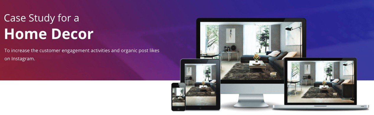Home Decor Business – Case Study, how to Increase Your Instagram Engagement, How can I boost my Instagram?, How do you increase your engagement on Instagram 2020?, How do you attract more customers on Instagram?, Ways to Increase Instagram Engagement, Steps To Boost Instagram Engagement In 2020, what is digital marketing, digital marketing course, Instagram Hashtags, Top Hashtags for more Likes and Followers, What are the best Instagram hashtags?, How do you hashtag on Instagram 2019?, Instagram Ads For Business, Advertising on Instagram, How much does Instagram ads cost?, How do I create an ad on Instagram?, The Complete Guide to Advertising on Instagram, What is SEO and how it works?, How do you do SEO for a website?, Beginner's Guide to SEO, What Is SEO / Search Engine Optimization?, Search Engine Optimization (SEO) Starter Guide, basic seo tips, twitter marketing strategy, online marketing articles, online marketing courses, seo meaning, seo definition, how to grow my business online, what is digital marketing, strategies to promote business online.  Home Decor Business – Case Study - LuoVita Pro helped home decor company to increase customer engagement activities and organic post likes through different online marketing strategies. We posted attractive contents and images related to client's business, used popular hashtags related to client's business, increase the followers and post likes.