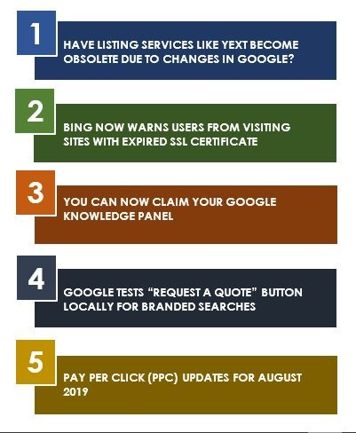 """Pay Per Click Update for August 2019 - Newsletter August 2019, HAVE LISTING SERVICES LIKE YEXT BECOME OBSOLETE DUE TO CHANGES IN GOOGLE?, BING NOW WARNS USERS FROM VISITING SITES WITH EXPIRED SSL CERTIFICATE,YOU CAN NOW CLAIM YOUR GOOGLE KNOWLEDGE PANEL, GOOGLE TESTS """"REQUEST A QUOTE"""" BUTTON LOCALLY FOR BRANDED SEARCHES, PAY PER CLICK (PPC) UPDATES FOR AUGUST 2019, what is digital marketing, digital marketing course, check google rank, online business idea, online marketing articles, online marketing courses, how to start online marketing, social media marketing, facebook marketing, instagram marketing, what is smo, smo tools, social media marketing plan, social media campaign ideas, website traffic checker, facebook ads, instagram ads, auto likes free, how can i get facebook likes, how to increase facebook likes, how to promote in facebook, what is payperclick,"""